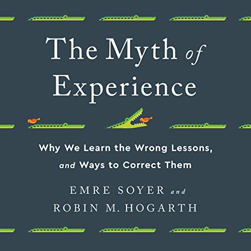 The Myth of Experience By Emre Soyer, Robin M Hogarth