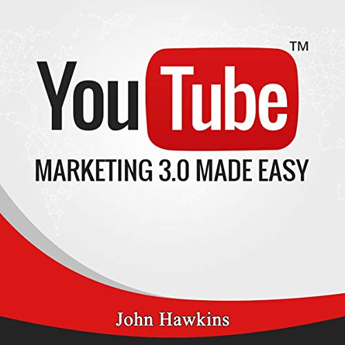 YouTube Marketing 3.0 Made Easy By John Hawkins