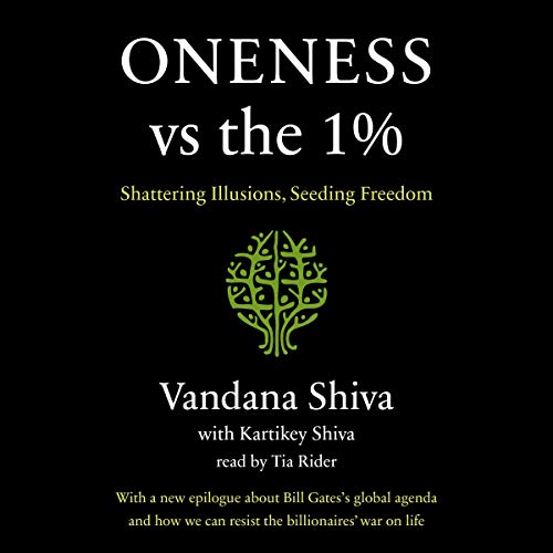 Oneness vs. the 1% By Vandana Shiva, Kartikey Shiva