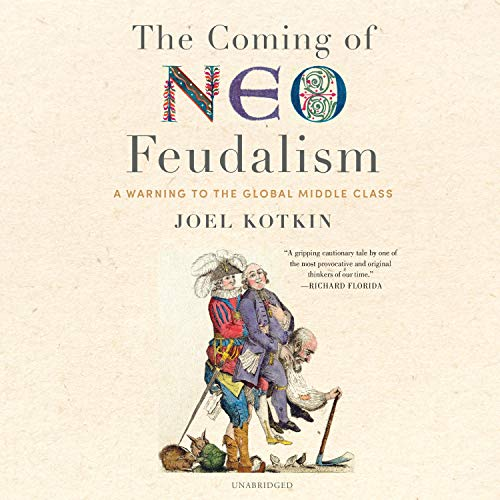 The Coming of Neo-Feudalism By Joel Kotkin