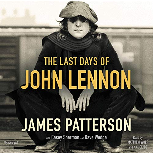 The Last Days of John Lennon By James Patterson, Casey Sherman, Dave Wedge