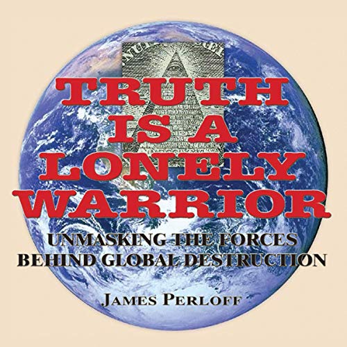 Truth Is a Lonely Warrior By James Perloff