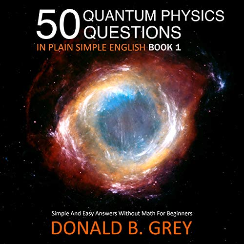 50 Quantum Physics Questions in Plain Simple English Book 1 By Donald B. Grey