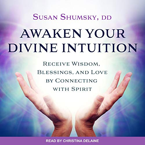 Awaken Your Divine Intuition By Susan Shumsky DD