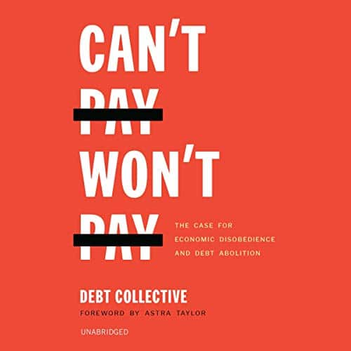 Can't Pay Won't Pay By The Debt Collective, Astra Taylor