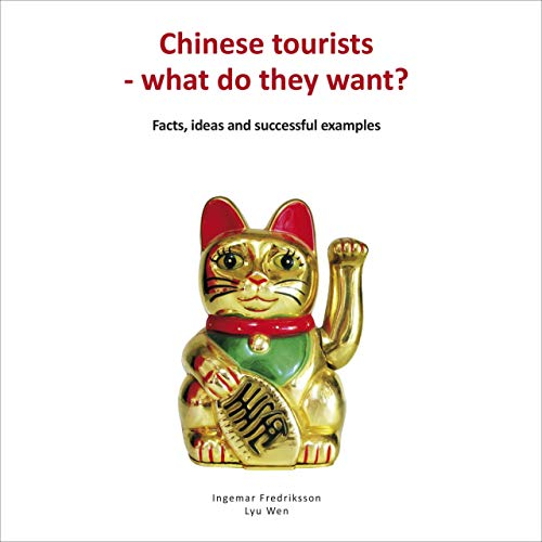 Chinese Tourists - What Do They Want By Ingemar Fredriksson, Deane Golterman