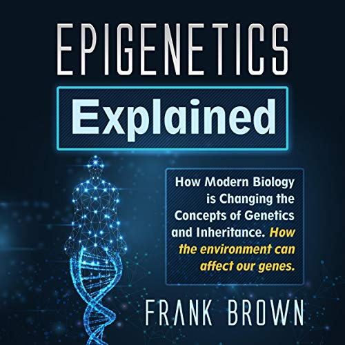 Epigenetics Explained By Frank Brown