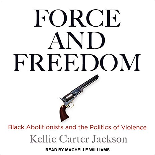 Force and Freedom By Kellie Carter Jackson