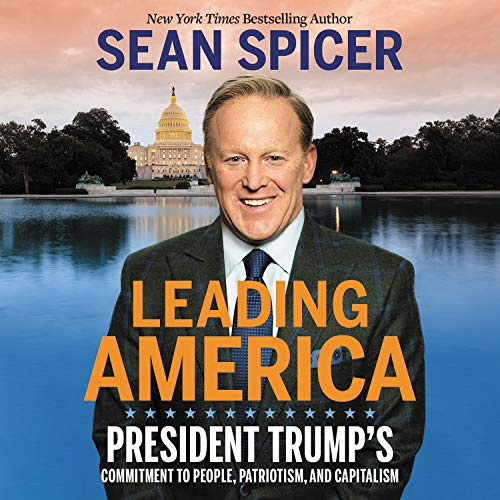 Leading America By Sean Spicer