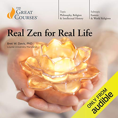 Real Zen for Real Life By Bret W. Davis, The Great Courses