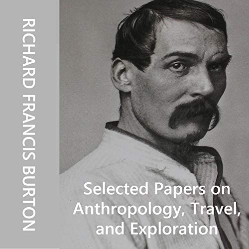 Selected Papers on Anthropology By Richard Francis Burton