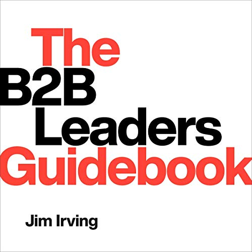 The B2B Leaders Guidebook By Jim Irving