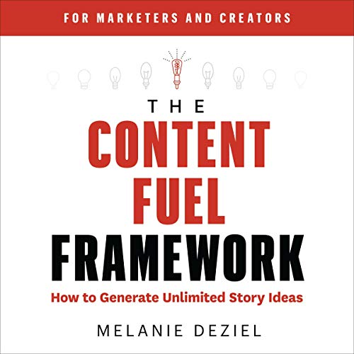 The Content Fuel Framework By Melanie Deziel