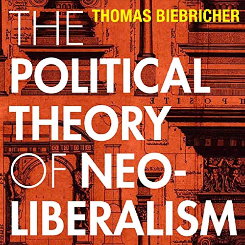 The Political Theory of Neoliberalism By Thomas Biebricher