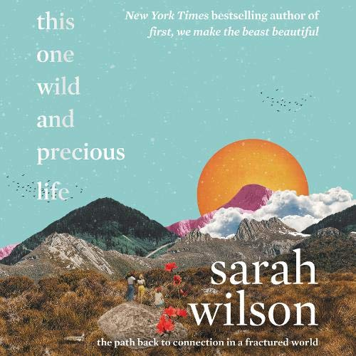 Your One Wild and Precious Life By Sarah Wilson