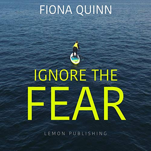 Ignore the Fear By Fiona Quinn