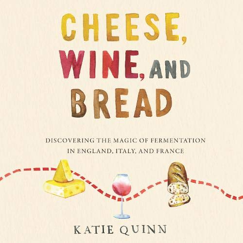 Cheese, Wine, and Bread By Katie Quinn