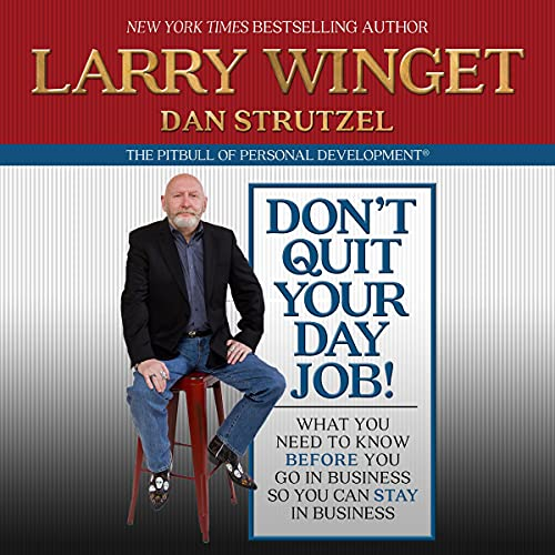 Don't Quit Your Day Job! By Larry Winget