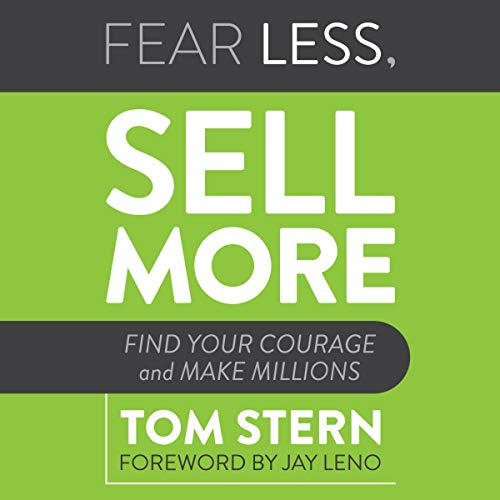 Fear Less, Sell More By Tom Stern