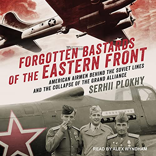 Forgotten Bastards of the Eastern Front By Serhii Plokhy