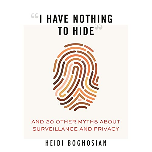 """""""I Have Nothing to Hide"""" By Heidi Boghosian"""