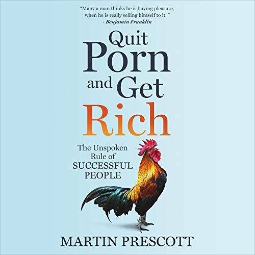 Quit Porn and Get Rich By Martin Prescott