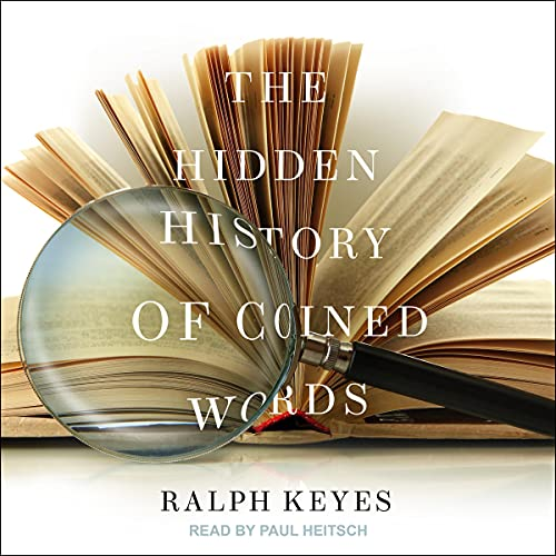 The Hidden History of Coined Words By Ralph Keyes