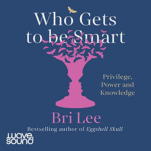 Who Gets to Be Smart By Bri Lee