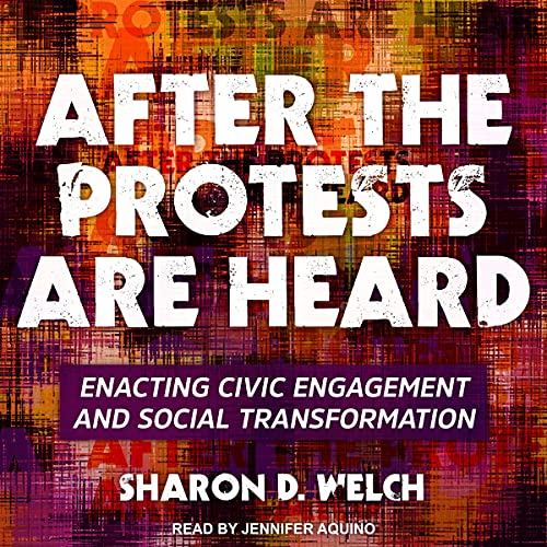 After the Protests Are Heard By Sharon D. Welch