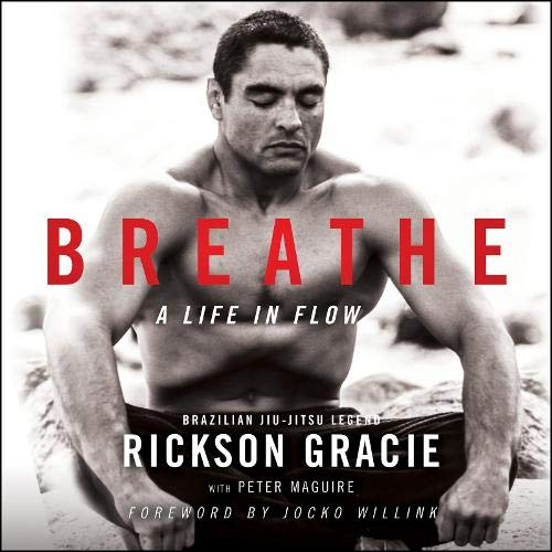 Breathe By Rickson Gracie, Peter Maguire