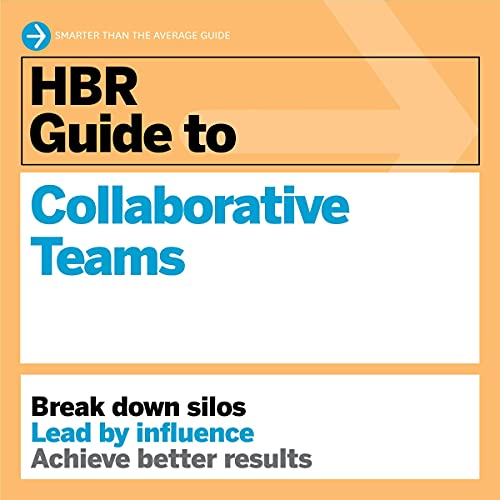 HBR Guide to Collaborative Teams By Harvard Business Review