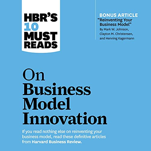 HBR's 10 Must Reads on Business Model Innovation By Harvard Business Review