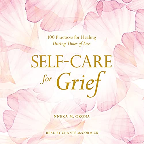 Self-Care for Grief By Nneka M. Okona