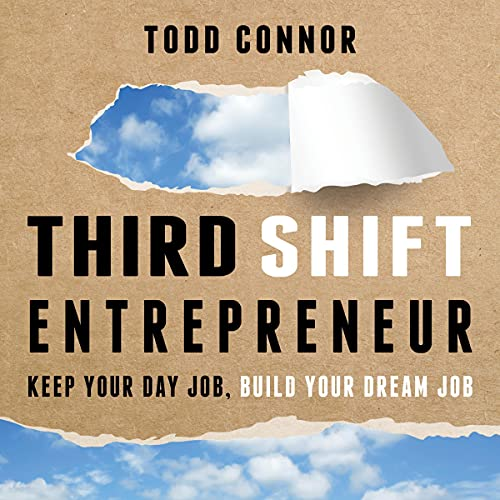 Third Shift Entrepreneur By Todd Connor