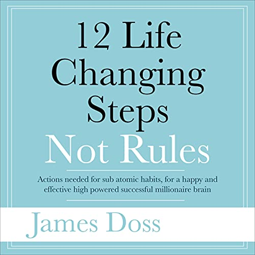 12 Life Changing Steps Not Rules By James Doss