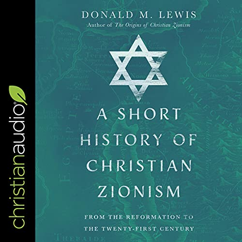 A Short History of Christian Zionism By Donald M. Lewis