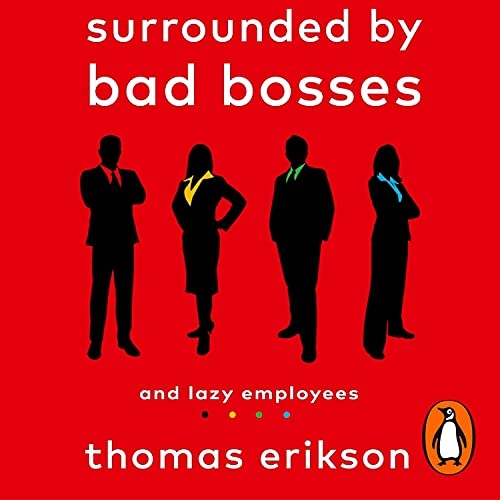 Surrounded by Bad Bosses and Lazy Employees By Thomas Erikson