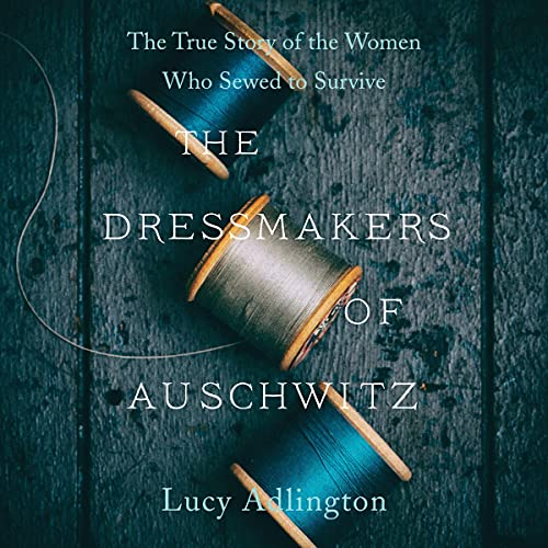 The Dressmakers of Auschwitz By Lucy Adlington