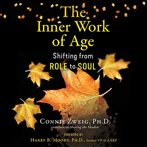 The Inner Work of Age By Connie Zweig