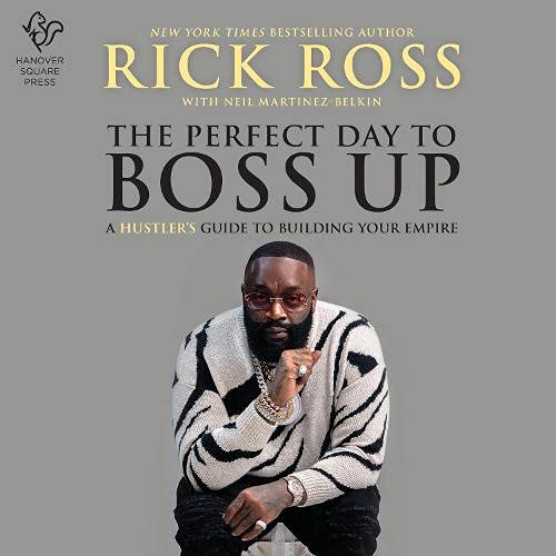 The Perfect Day to Boss Up By Rick Ross, Neil Martinez-Belkin