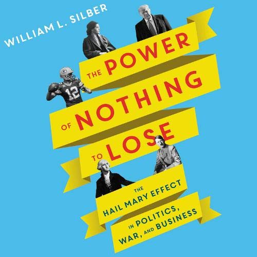The Power of Nothing to Lose By William L. Silber